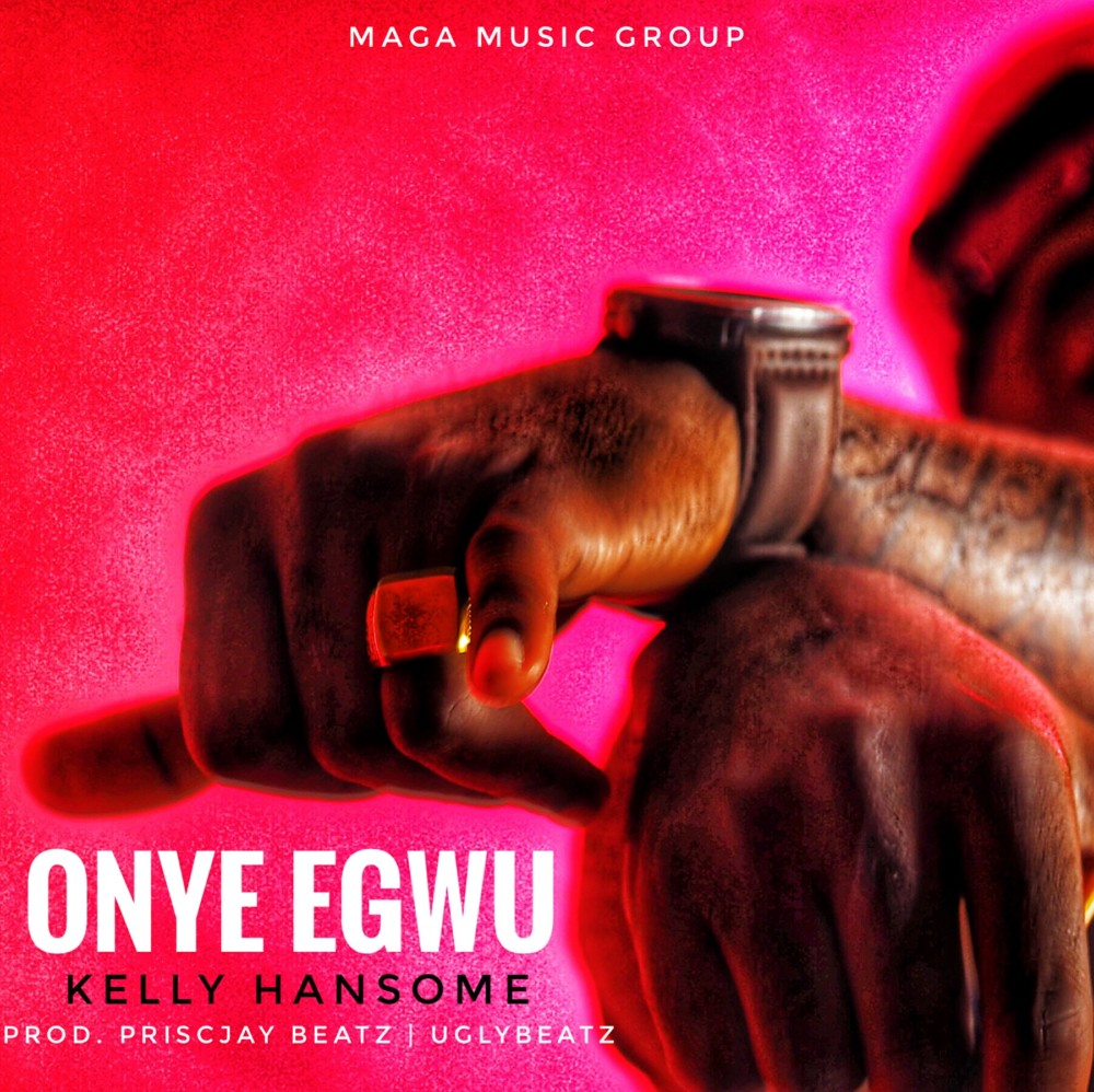 """Kelly Hansome's New Single """"Onye Egwu"""""""