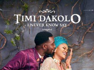 Timi Dakolo I Never Know Say