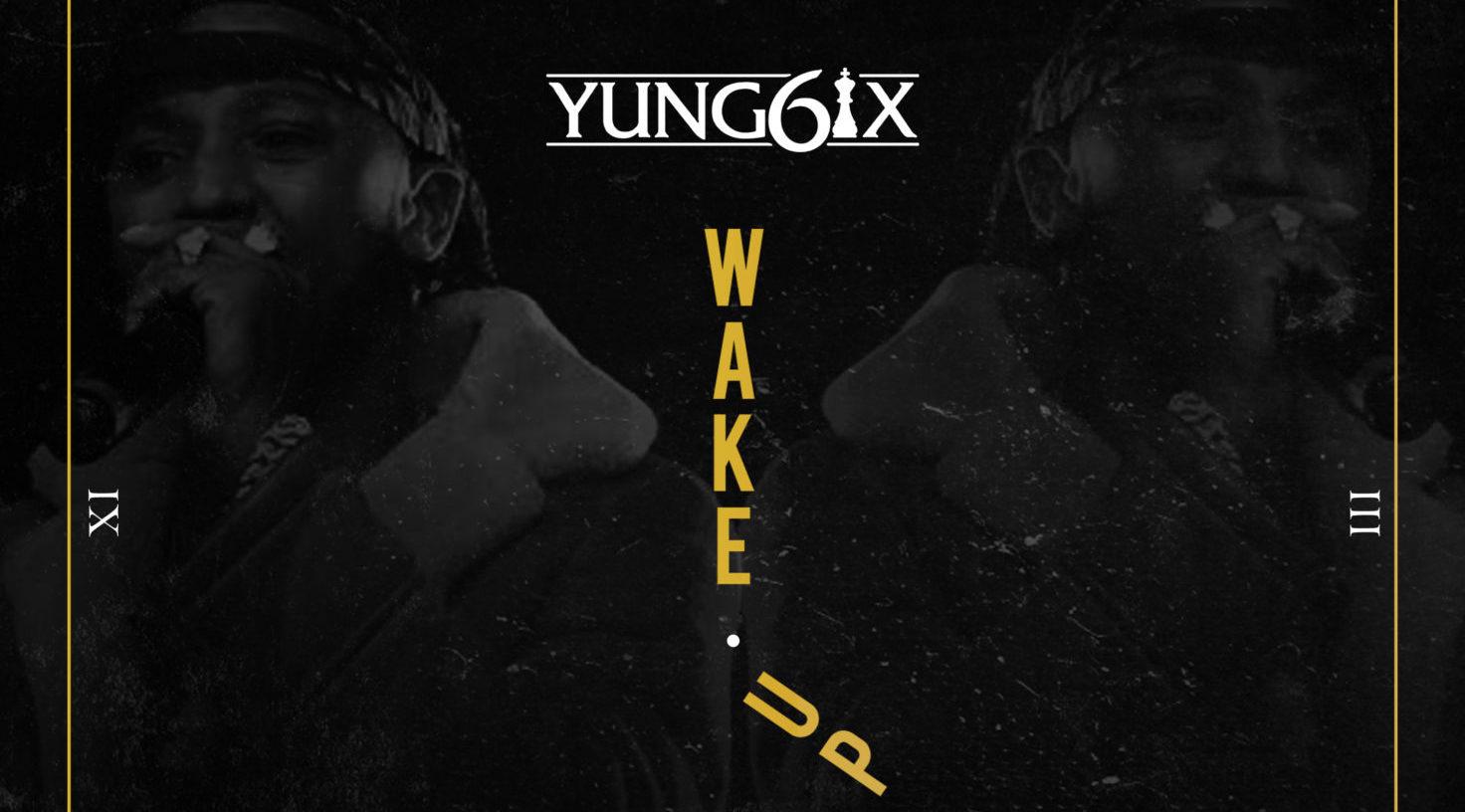 """Yung6ix Drops Hot New Track """"Wake Up"""""""