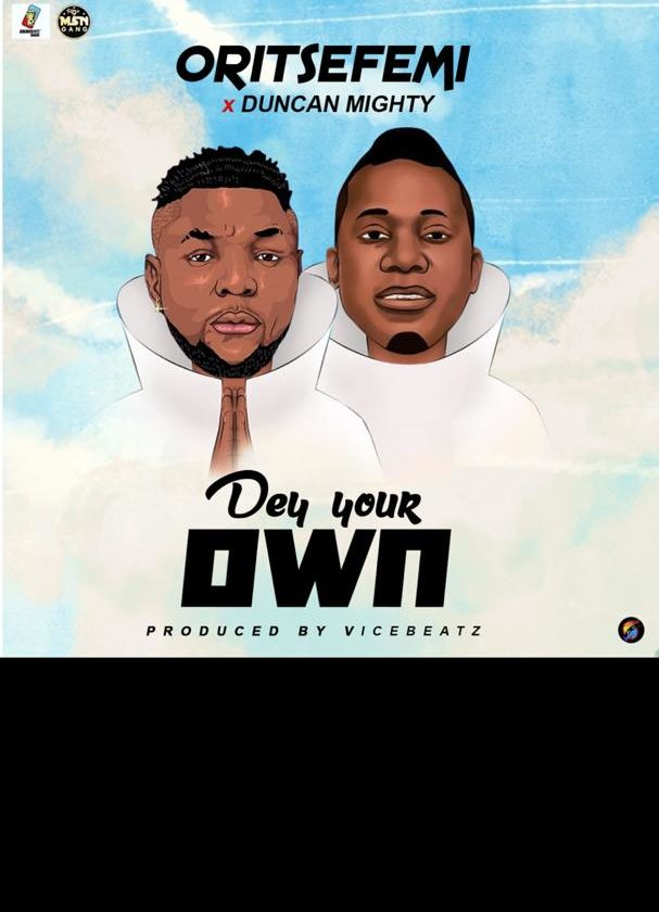 Oritsefemi Enlists Duncan Mighty On 'Dey Your Own'