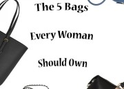 5 Bags Every Woman Should Have In Her Closet
